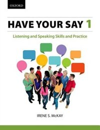 Have Your Say 1: Listening and Speaking Skills and Practice