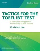 Tactics for the TOEFL iBT Test: A strategic new approach for achieving TOEFL success