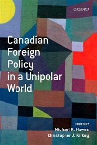 Book Canadian Foreign Policy in a Unipolar World by Michael Hawes