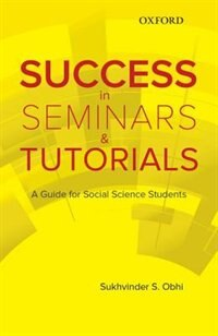 Book Success in Seminars and Tutorials: A Guide for Social Science Students by Sukhvinder Obhi