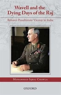 Book Wavell and the Dying Days of the Raj: Britains Penultimate Viceroy in India by Mohammad Iqbal Chawla