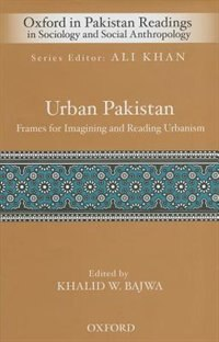 Book Urban Pakistan: Frames for Reading and Imagining Urbanism by Khalid W. Bajwa