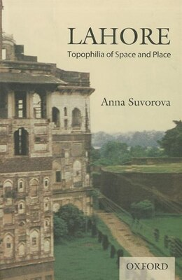 Book Lahore: Topophilia of Space and Place by Anna Suvorova