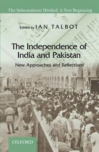 Book The Independence of India and Pakistan: New Approaches and Reflections by Ian Talbot