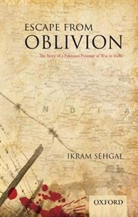 Book Escape from Oblivion: The Story of a Pakistani Prisoner of War in India by Ikram Sehgal