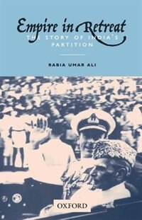 Book Empire in Retreat: The Story of Indias Partition by Rabia Umar Ali