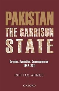 Book The Pakistan Garrison State: Origins, Evolution, Consequences (1947-2011) by Ishtiaq Ahmed