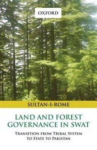 Book Land and Forest Governance in Swat: Transition from Tribal System to State to Pakistan by Sultan-i-Rome