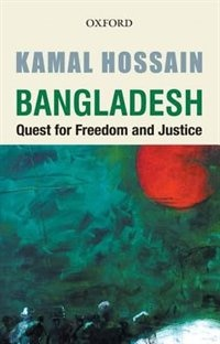 Book Bangladesh: Quest for Freedom and Justice by Kamal Hossain