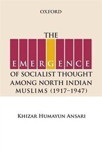 Book The Emergence of Socialist Thought Among North Indian Muslims, 1917-1947 by Khizar Humayun Ansari