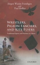 Wrestlers, Pigeon Fanciers, and Kite Flyers: Traditional Sports and Pastimes in Lahore