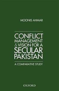 Book Conflict Management and Vision for a Secular Pakistan: A Comparative Study by Moonis Ahmar