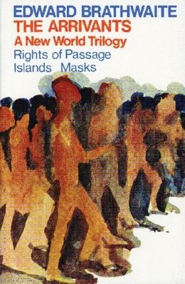 Book The Arrivants: A New World Trilogy (Rights of Passage; Islands; Masks) by Edward K. Brathwaite