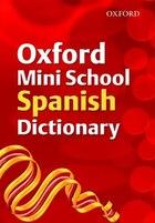 Oxford Mini School Spanish Dictionary (2007 Edition)