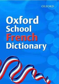 Oxford School French Dictionary (2007 Edition)