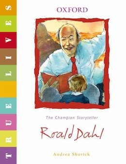 Book True Lives: Roald Dahl by Andrea Shavick