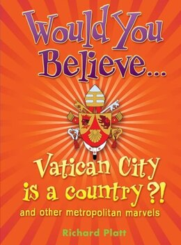 Book Would You Believe...Vatican City is a Country?!: and other metroplitan marvels. by Richard Platt