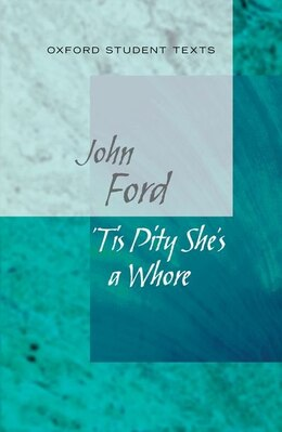 Book Oxford Student Texts: Tis Pity Shes a Whore by John Ford