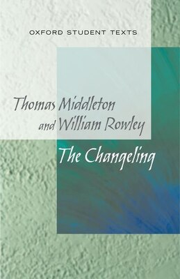 Book New Oxford Student Texts: Thomas Middleton and William Rowley: The Changeling by Jackie Moore