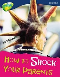 Oxford Reading Tree: Stage 14: Treetops Non-Fiction How to Shock Your Parents