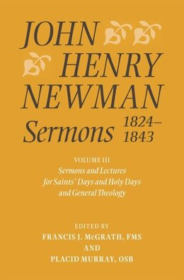 Book John Henry Newman Sermons 1824-1843: Volume III: Sermons and Lectures for Saints Days and Holy Days… by Francis J. McGrath