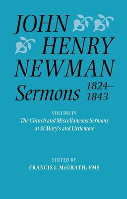 Book John Henry Newman Sermons 1824-1843: Volume IV: The Church and Miscellaneous Sermons at St Marys… by Francis J. McGrath