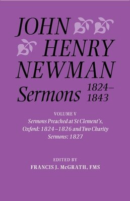 Book John Henry Newman Sermons 1824-1843: Volume V: Sermons preached at St Clements, Oxford, 1824-1826… by Francis J. McGrath