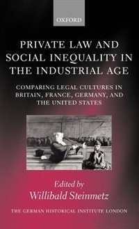 Book Private Law and Social Inequality in the Industrial Age: Comparing Legal Cultures in Britain… by Willibald Steinmetz