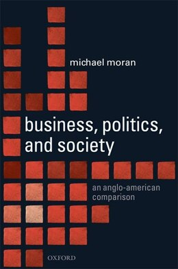 Book Business, Politics, and Society: An Anglo-American Comparison by Michael Moran