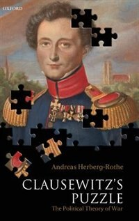 Book Clausewitzs Puzzle: The Political Theory of War by Andreas Herberg-Rothe