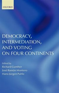 Book Democracy, Intermediation, and Voting on Four Continents by Richard Gunther