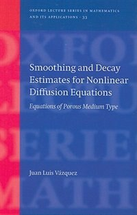 Book Smoothing and Decay Estimates for Nonlinear Diffusion Equations: Equations of Porous Medium Type by Juan Luis Vazquez