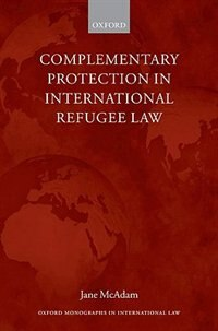 Book Complementary Protection in International Refugee Law by Jane McAdam