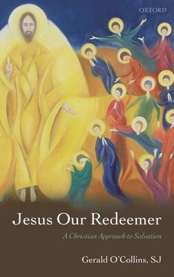 Book Jesus Our Redeemer: A Christian Approach to Salvation by Gerald OCollins, SJ
