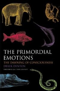 Book The Primordial Emotions: The Dawning Of Consciousness by Derek Denton