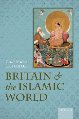 Book Britain and the Islamic World, 1558-1713 by Gerald MacLean