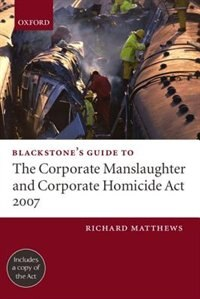 Book Blackstones Guide to the Corporate Manslaughter Act 2007 by Richard Matthews