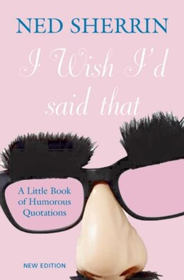 Book I Wish Id Said That: A Little Book of Humorous Quotations by Ned Sherrin