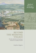 Beyond the Medieval Village: The Diversification of Landscape Character in Southern Britain