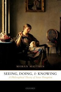Book Seeing, Doing, and Knowing: A Philosophical Theory of Sense Perception by Mohan Matthen