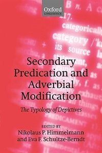 Book Secondary Predication and Adverbial Modification: The Typology of Depictives by Nikolaus P. Himmelmann