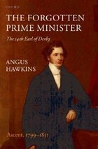 The Forgotten Prime Minister: The 14th Earl of Derby: Volume I: Ascent, 1799-1851