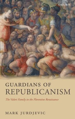 Book Guardians Of Republicanism: The Valori Family In The Florentine Renaissance by Mark Jurdjevic