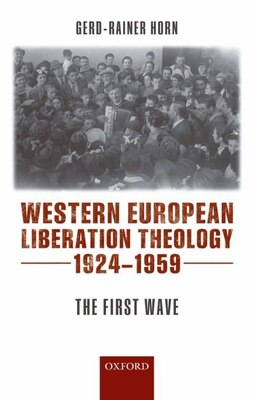 Book Western European Liberation Theology, 1924-1959 by Gerd-Rainer Horn