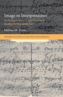 Book Image to Interpretation: An Intelligent System to Aid Historians in Reading the Vindolanda Texts by Melissa Terras