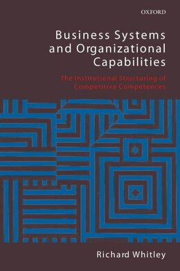 Book Business Systems and Organizational Capabilities: The Institutional Structuring of Competitive… by Richard Whitley