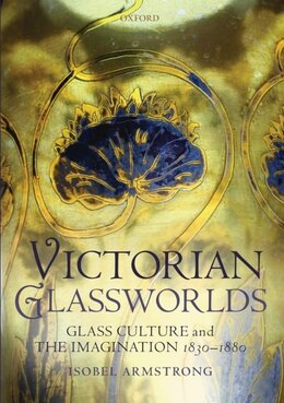 Book Victorian Glassworlds: Glass Culture and the Imagination 1830-1880 by Isobel Armstrong