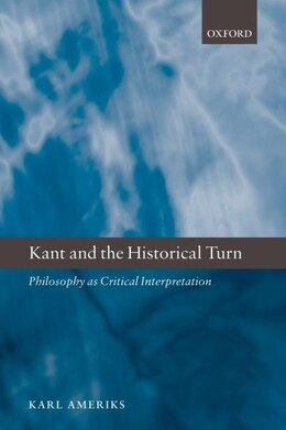 Book Kant and the Historical Turn: Philosophy as Critical Interpretation by Karl Ameriks