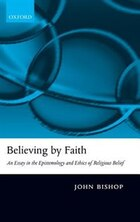 Believing by Faith: An Essay in the Epistemology and Ethics of Religious Belief