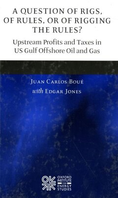 Book A Question of Rigs, of Rules, or of Rigging the Rules?: Upstream Profits and Taxes in US Gulf… by Juan Carlos Boue